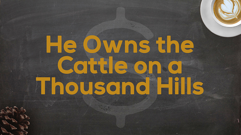 Title Slide for April 15th, 2018, He Owns the Cattle on a Thousand Hills