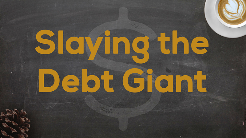 Title Slide for April 22nd, 2018, Slaying The Debt Giant