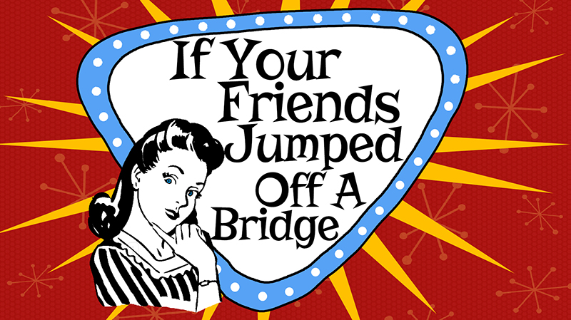 Title Slide for June 24th, 2018, If All Your Friends Jumped Off A Bridge...